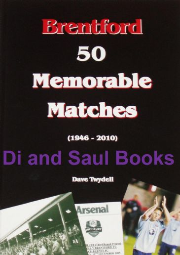 Brentford - 50 Memorable Matches (1946-2010), by Dave Twydell